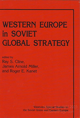Western Europe In Soviet Global Strategy (Westview Special Studies on the Soviet Union and Eastern Europe) (0813374804) by Ray S. Cline; James Arnold Miller; Roger E Kanet