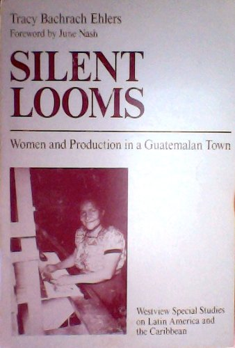 9780813375816: Silent Looms: Women And Production In A Guatemalan Town (Special Study on Latin America & the Car)