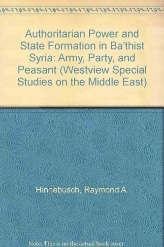 9780813375908: Authoritarian Power and State Formation in Ba'thist Syria: Army, Party, and Peasant (Westview Special Studies on the Middle East)