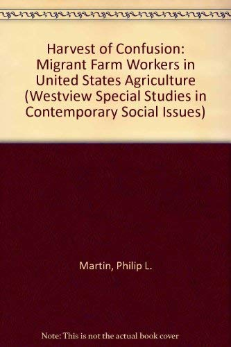 Harvest of Confusion: Migrant Workers in U.S. Agriculture (Westview Special Studies in Contemporary...