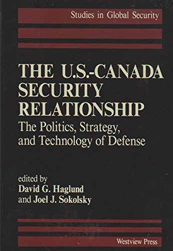 The U.S.-Canada Security Relationship: The Politics, Strategy, and Technology of Defense (Studies ...