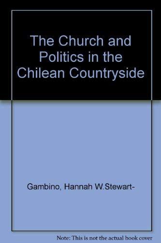 The Church and Politics in the Chilean Countryside: Stewart-Gambino, Hannah W.