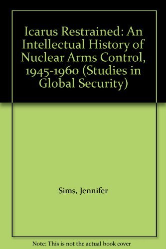 9780813377506: Icarus Restrained: An Intellectual History Of Nuclear Arms Control, 1945-1960 (Studies in Global Security)