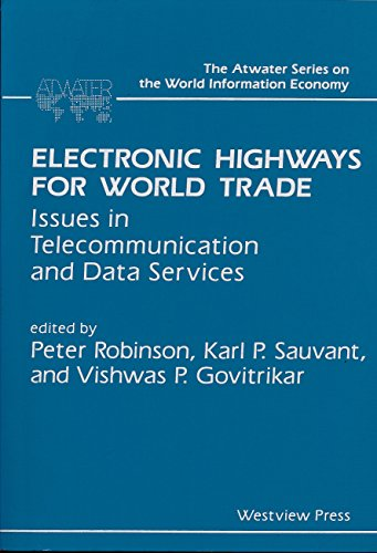 9780813377643: Electronic Highways For World Trade: Issues In Telecommunication And Data Services (Atwater Series on the World Information Economy; 2)