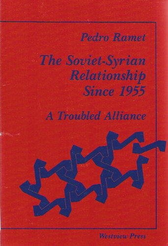 9780813377698: The Soviet-syrian Relationship Since 1955: A Troubled Alliance (Westview Special Studies in International Relations)