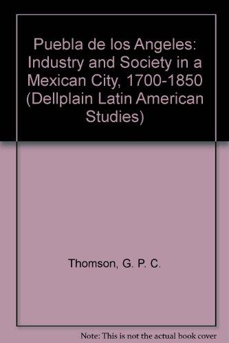 Puebla De Los Angeles: Industry and Society: Thomson, Guy P.
