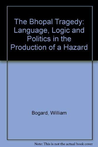 The Bhopal Tragedy: Language, Logic, And Politics In The Production Of A Hazard: Bogard, William