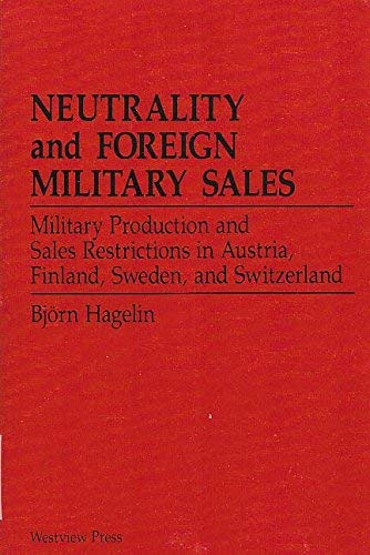 9780813379289: Neutrality And Foreign Military Sales: Military Production And Sales Restrictions In Austria, Finland, Sweden, And Switzerland (John M. Olin Critica)