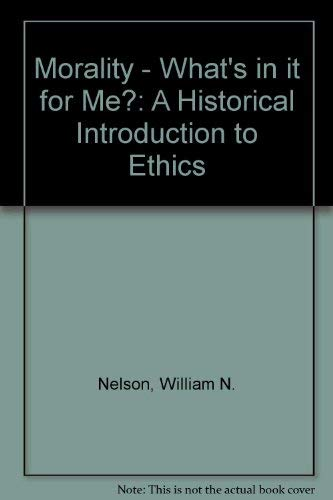Morality - What's in it for Me?: A Historical Introduction to Ethics: Nelson, William N.
