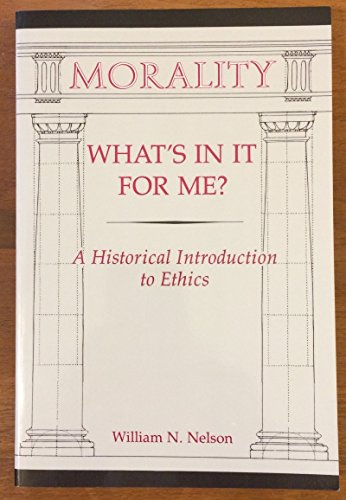 Morality: What's In It For Me?: A: William N Nelson