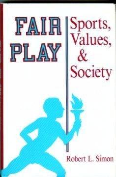 Fair Play: Sports, Values, and Society: Robert L. Simon