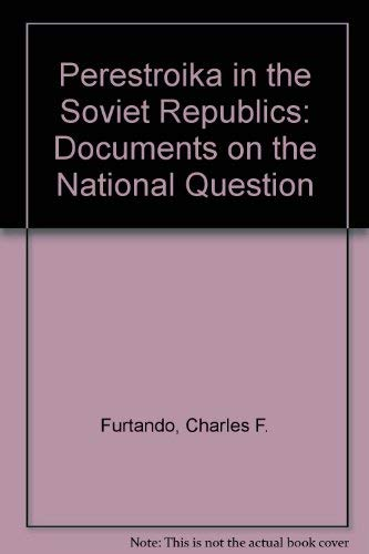 Perestroika in the Soviet Republics: Documents on the National Question: Editor-Charles F. Furtado;...