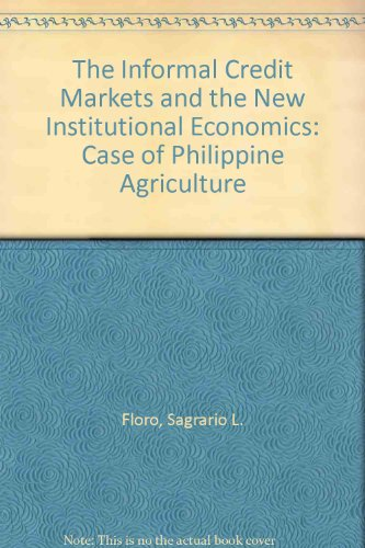 Informal Credit Markets and the New Institutional Economics: The Case of Philippine Agriculture