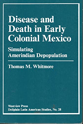 9780813381886: Disease And Death In Early Colonial Mexico: Simulating Amerindian Depopulation (Dellplain Latin American Studies)