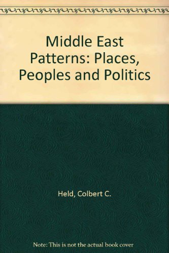 Middle East Patterns: Places, Peoples, And Politics, Second Edition: Held, Colbert C