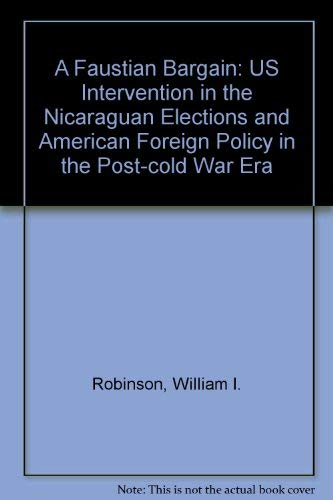9780813382333: A Faustian Bargain: U.s. Intervention In The Nicaraguan Elections And American Foreign Policy In The Post-cold War Era