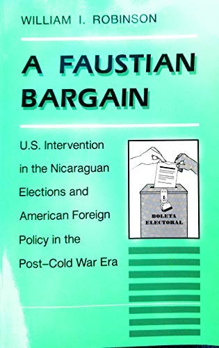 9780813382340: A Faustian Bargain: U.s. Intervention In The Nicaraguan Elections And American Foreign Policy In The Post-cold War Era