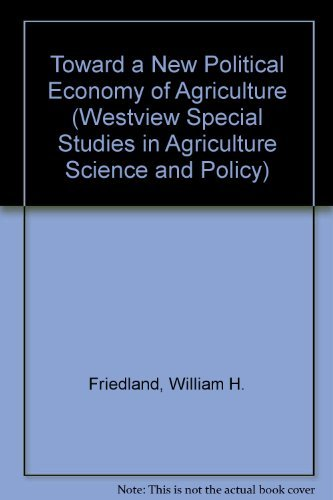 Toward a New Political Economy of Agriculture (Westview Special Studies in Agriculture Science and ...