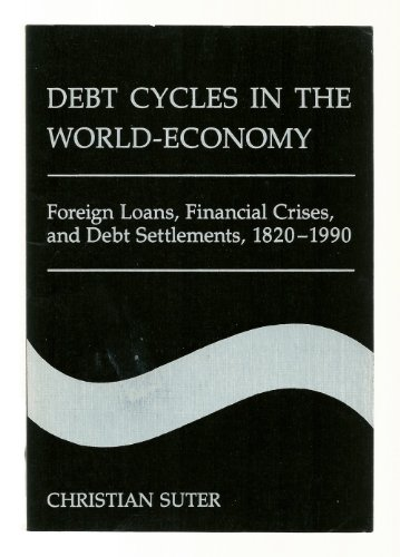 9780813383514: Debt Cycles in the World-economy: Foreign Loans, Financial Crises and Debt Settlements, 1820-1986