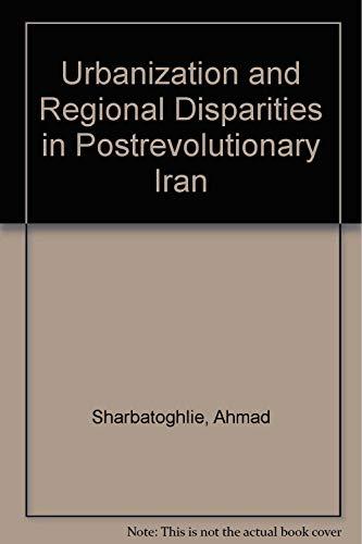Urbanization and Regional Disparities in Post-Revolutionary Iran: Sharbatoghlie, Ahmad