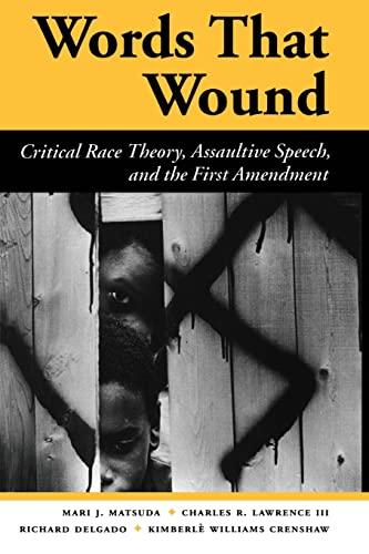 Words That Wound: Critical Race Theory, Assaultive: Mari J Matsuda;