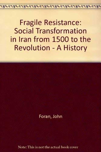 9780813384788: Fragile Resistance: Social Transformation in Iran from 1500 to the Revolution