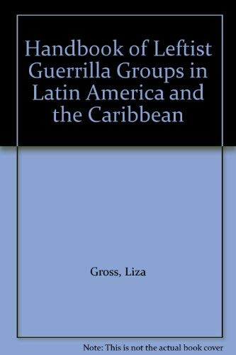 Handbook of Leftist Guerrilla Groups in Latin America and the Caribbean: Gross, Liza