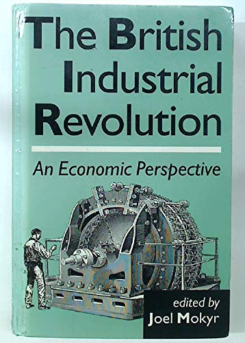 9780813385099: The British Industrial Revolution: An Economic Perspective