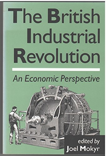 9780813385105: The British Industrial Revolution: An Economic Perspective
