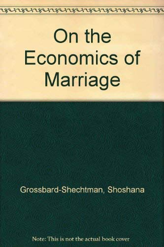 On the Economics of Marriage: A Theory of Marriage, Labor, and Divorce: Grossbard-Shechtman, ...