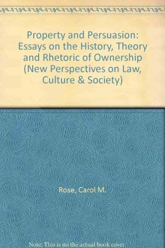 9780813385549: Property and Persuasion: Essays on the History, Theory, and Rhetoric of Ownership