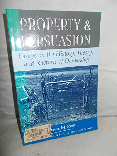 9780813385556: Property and Persuasion: Essays on the History, Theory, and Rhetoric of Ownership
