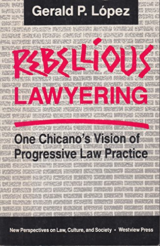 9780813385617: Rebellious Lawyering: One Chicano's Vision Of Progressive Law Practice (New Perspectives on Law, Culture, and Society)