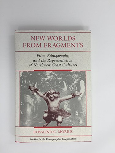 New Worlds from Fragments: Film, Ethnography and: Morris, Rosalind C.