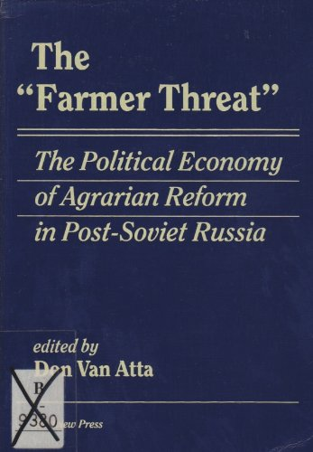 The Farmer Threat: The Political Economy of Agrarian Reform in Post-Soviet Russia: Atta Van, Don (...