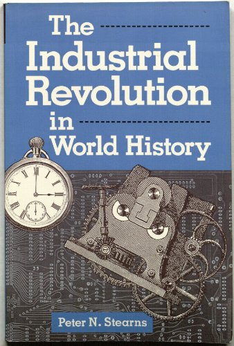 the industrial revolution in world history peter n stearns Peter n stearns  the themes in world history series provides exciting, new  and wide-ranging surveys of the  the industrial turn in world history book  cover.