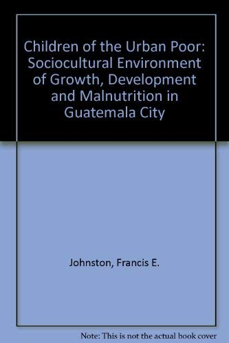 Children of the Urban Poor: The Sociocultural Environment of Growth, Development and Malnutrition...