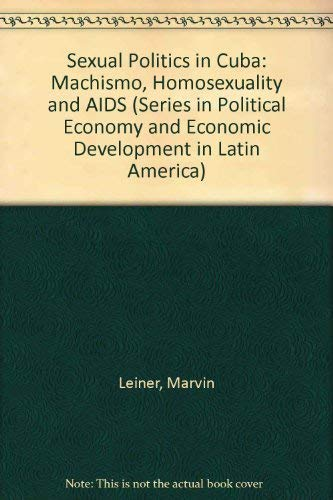9780813386546: Sexual Politics In Cuba: Machismo, Homosexuality, And Aids (Series in Political Economy and Economic Development in Latin America)