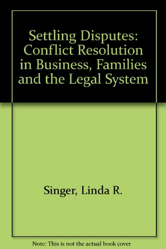 Settling Disputes: Conflict Resolution In Business, Families,: Linda Singer