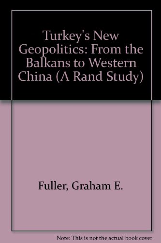 9780813386591: Turkey's New Geopolitics: From The Balkans To Western China (A Rand Study)