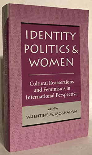 Identity Politics And Women: Cultural Reassertions And: Moghadam, Valentine M;