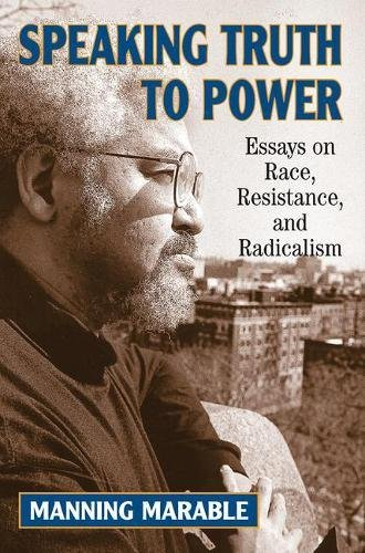 9780813388281: Speaking Truth To Power: Essays On Race, Resistance, And Radicalism
