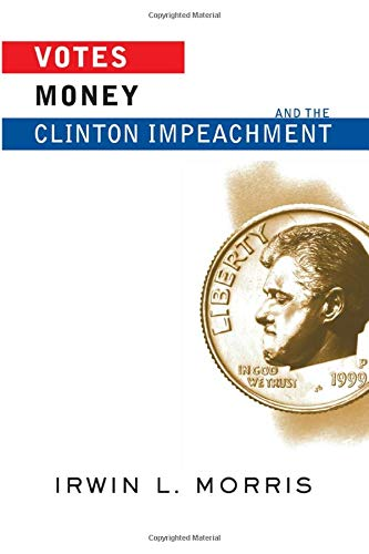 9780813398082: Votes, Money, And The Clinton Impeachment (Transforming American Politics)