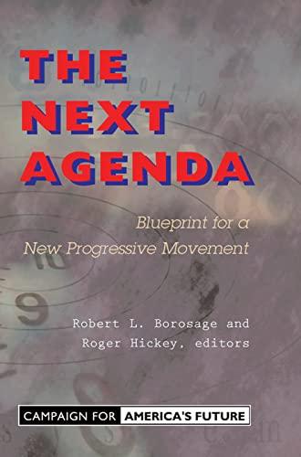 The Next Agenda: Blueprint For A New Progressive Movement: Borosage, Robert L.; Hickey, Roger