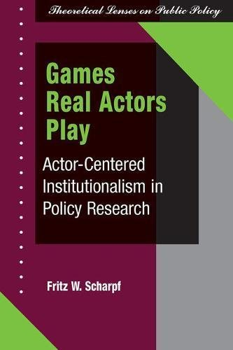 9780813399683: Games Real Actors Play: Actor-centered Institutionalism In Policy Research (Theoretical Lenses on Public Policy)