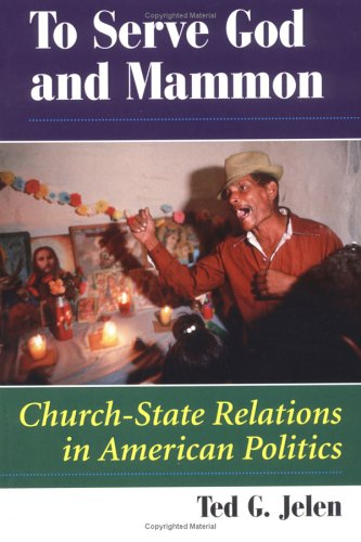 To Serve God and Mammon: Church-State Relations: Ted Jelen