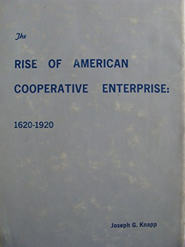 The rise of American cooperative enterprise: 1620-1920: Knapp, Joseph Grant