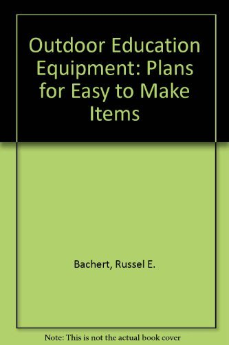 Outdoor Education Equipment: Plans for Easy to Make Items: Bachert, Russel E., Snooks, Emerson L.