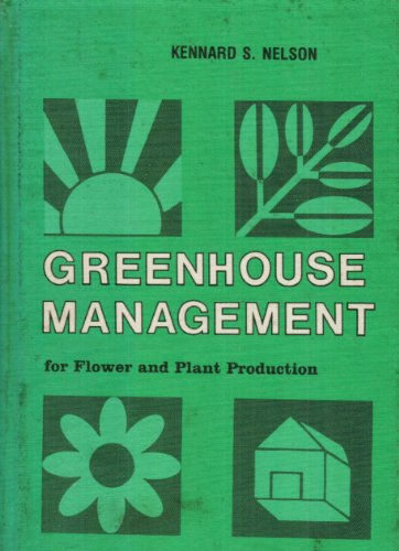 Greenhouse Management For Flower And Plant Production: Nelson, Paul V.