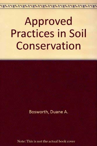 Approved Practices in Soil Conservation: Bosworth, Duane A.; Foster, Albert B.